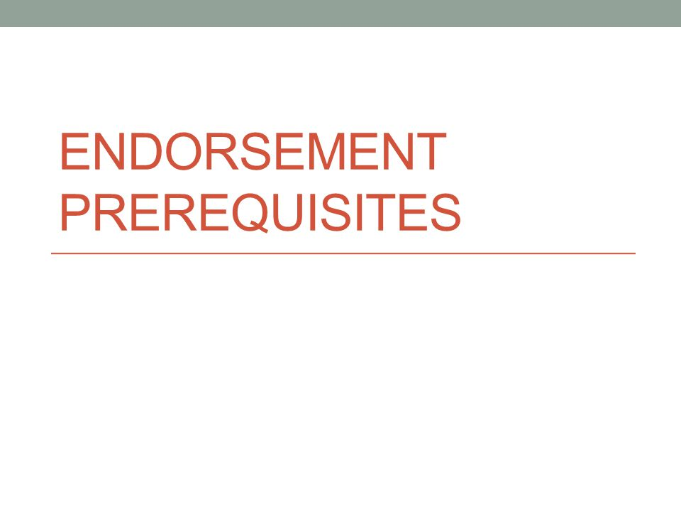 ENDORSEMENT PREREQUISITES
