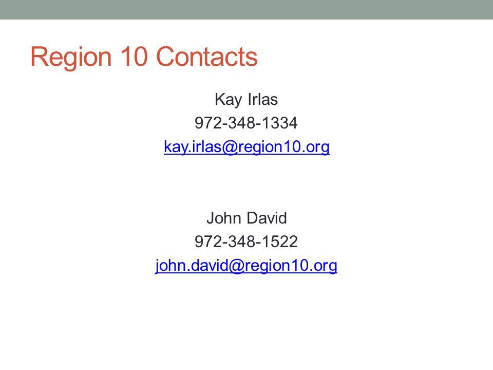 Region 10 Contacts Kay Irlas 972-348-1334 kay.irlas@region10.org John David 972-348-1522 john.david@region10.org