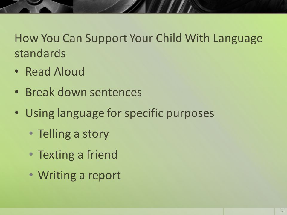 How You Can Support Your Child With Language standards Read Aloud Break down sentences Using language for specific purposes Telling a story Texting a