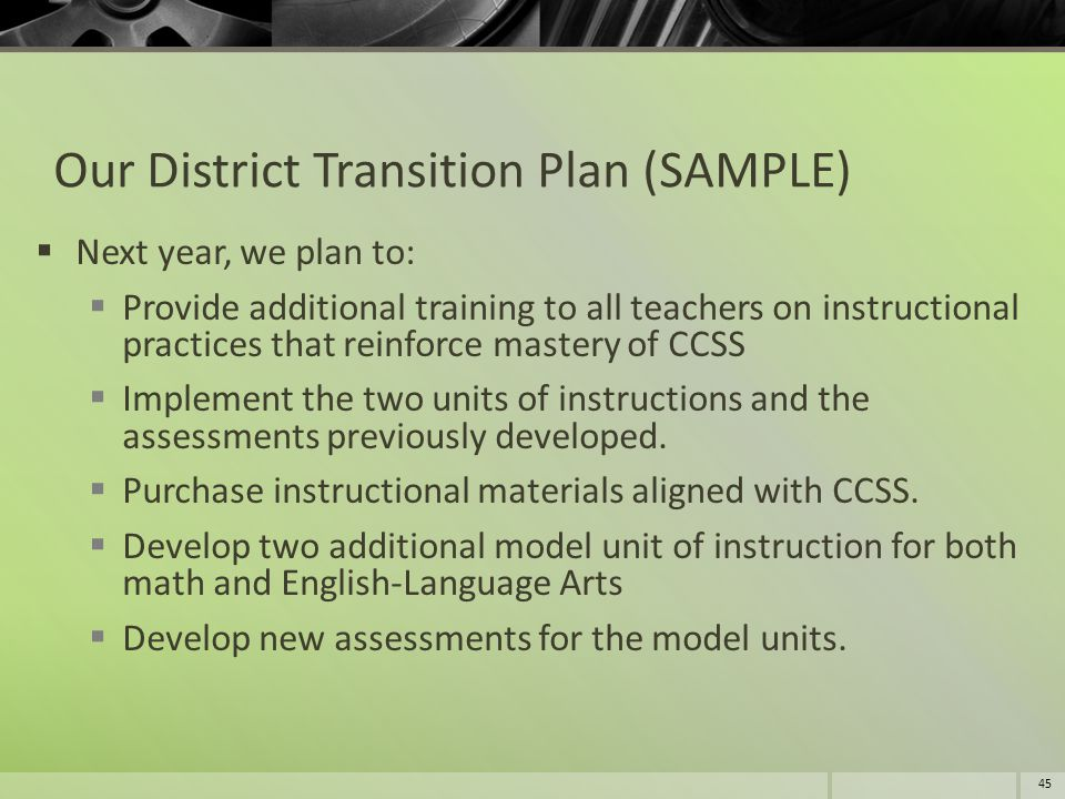 Our District Transition Plan (SAMPLE)  Next year, we plan to:  Provide additional training to all teachers on instructional practices that reinforce