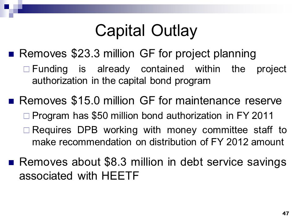 47 Capital Outlay Removes $23.3 million GF for project planning  Funding is already contained within the project authorization in the capital bond program Removes $15.0 million GF for maintenance reserve  Program has $50 million bond authorization in FY 2011  Requires DPB working with money committee staff to make recommendation on distribution of FY 2012 amount Removes about $8.3 million in debt service savings associated with HEETF