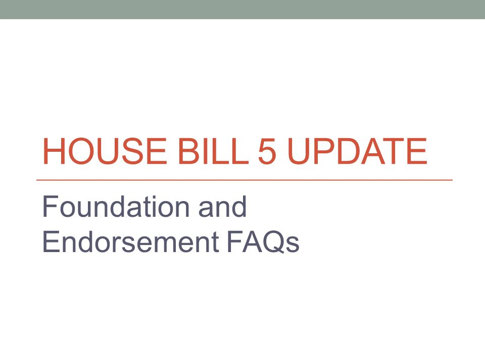 HOUSE BILL 5 UPDATE Foundation and Endorsement FAQs