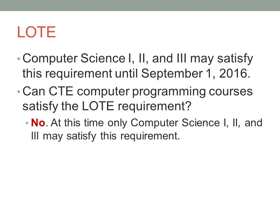 LOTE Computer Science I, II, and III may satisfy this requirement until September 1, 2016.