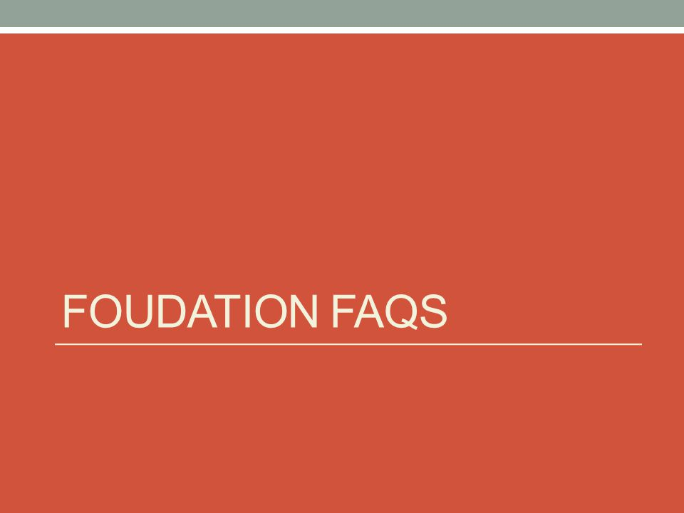 FOUDATION FAQS