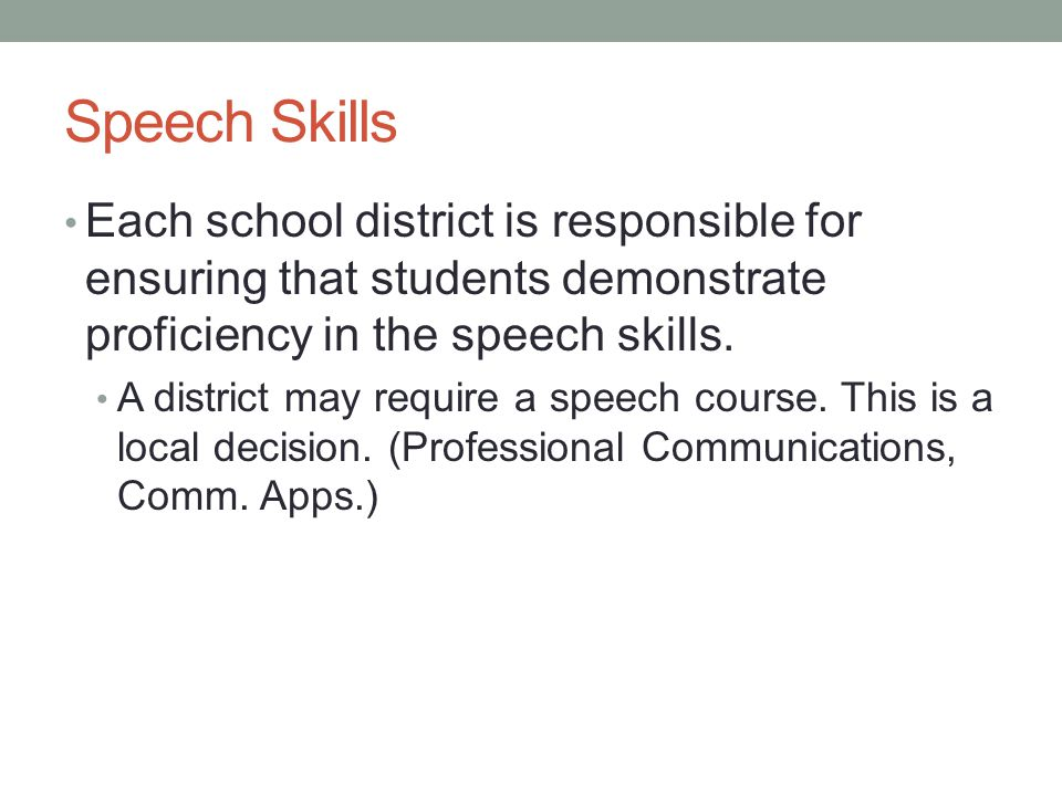 Speech Skills Each school district is responsible for ensuring that students demonstrate proficiency in the speech skills.