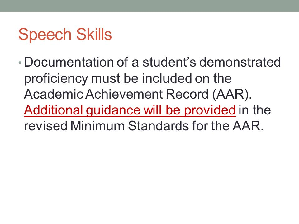 Speech Skills Documentation of a student's demonstrated proficiency must be included on the Academic Achievement Record (AAR).
