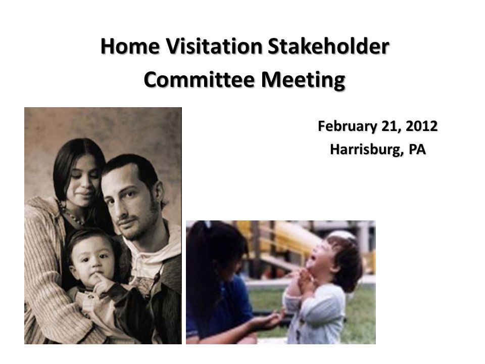 February 21, 2012 Harrisburg, PA Home Visitation Stakeholder Committee Meeting