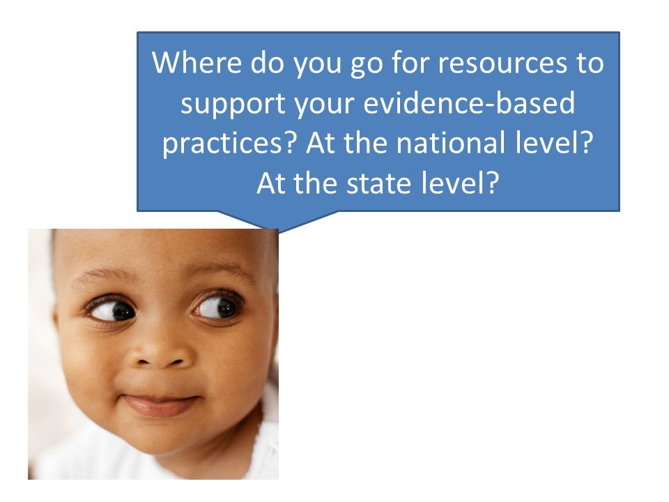 Where do you go for resources to support your evidence-based practices.