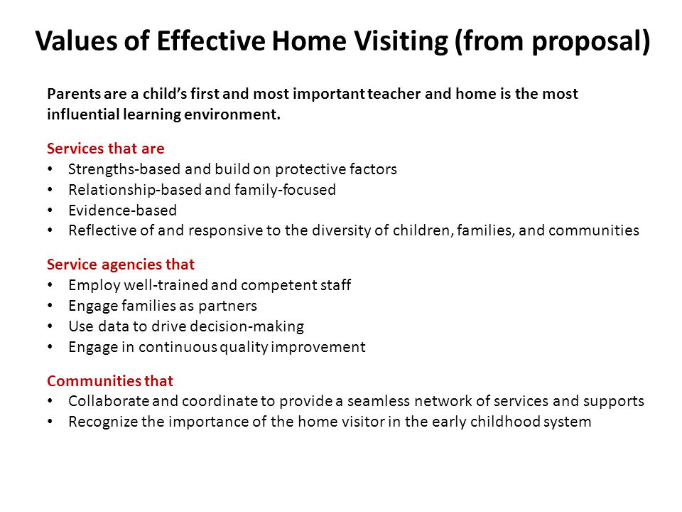 Values of Effective Home Visiting (from proposal) Parents are a child's first and most important teacher and home is the most influential learning environment.