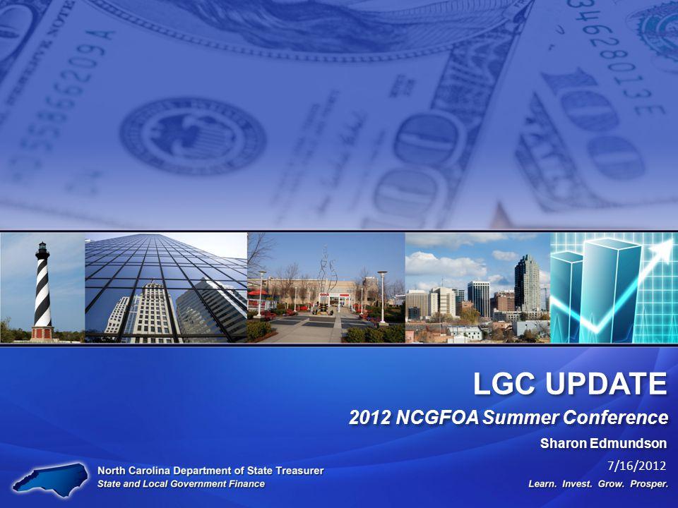 LGC UPDATE 2012 NCGFOA Summer Conference Sharon Edmundson 7/16/2012