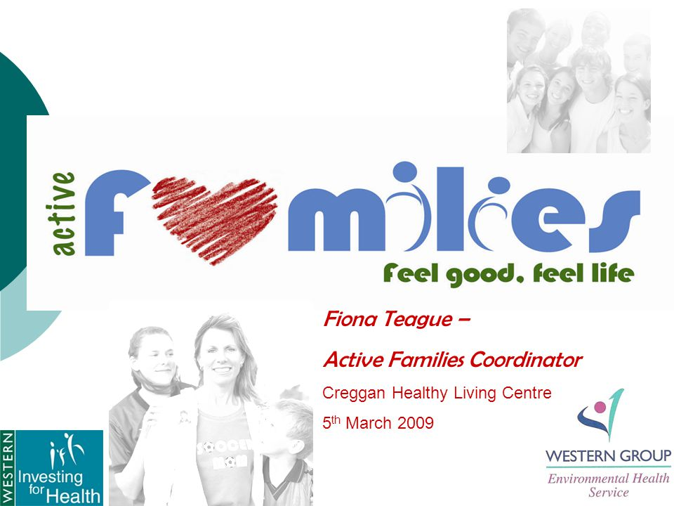 Fiona Teague – Active Families Coordinator Creggan Healthy Living Centre 5 th March 2009
