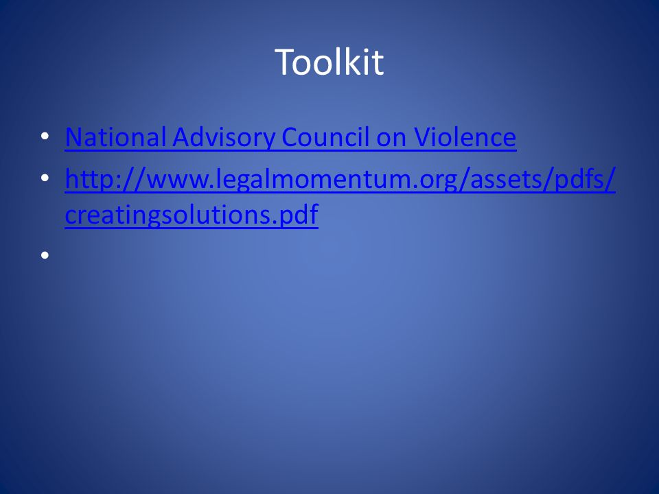 Toolkit National Advisory Council on Violence http://www.legalmomentum.org/assets/pdfs/ creatingsolutions.pdf http://www.legalmomentum.org/assets/pdfs/ creatingsolutions.pdf