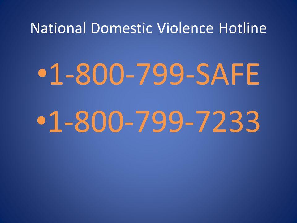 National Domestic Violence Hotline 1-800-799-SAFE 1-800-799-7233