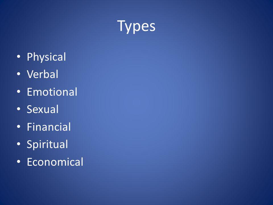 Types Physical Verbal Emotional Sexual Financial Spiritual Economical