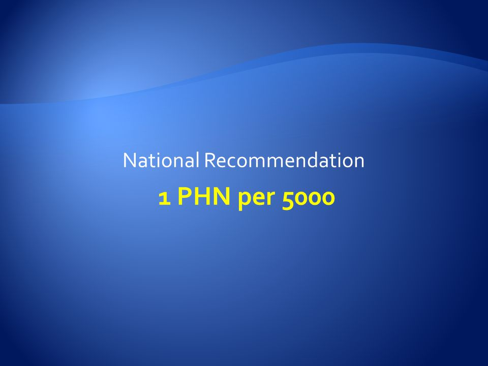 National Recommendation 1 PHN per 5000