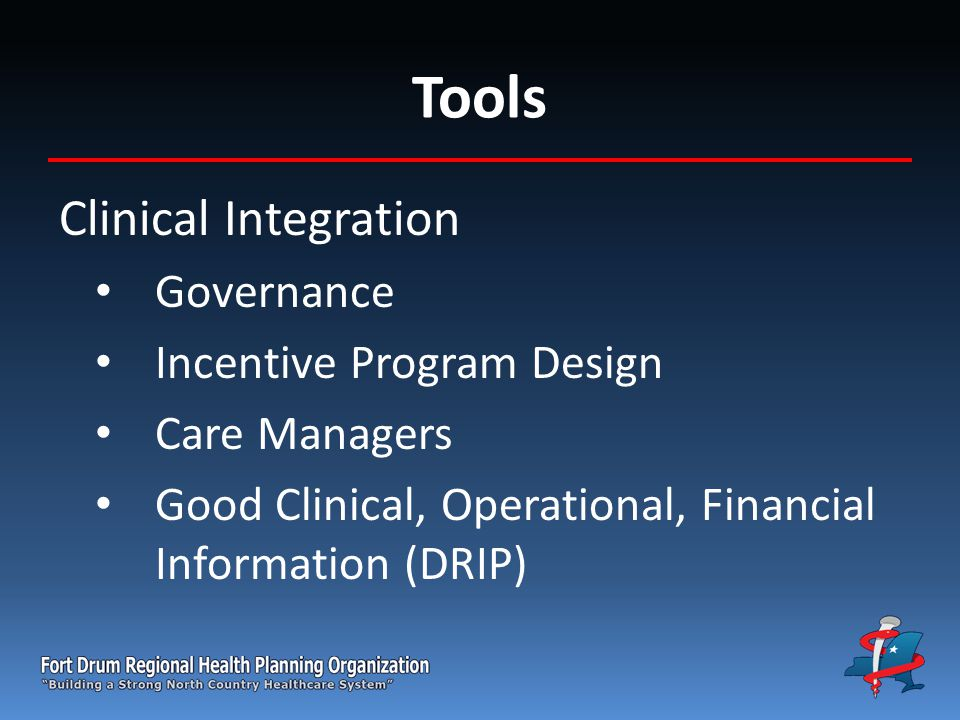 Clinical Integration Governance Incentive Program Design Care Managers Good Clinical, Operational, Financial Information (DRIP)