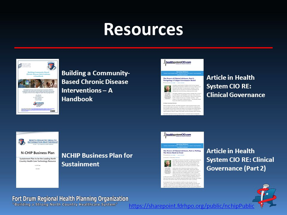 Resources NCHIP Business Plan for Sustainment Article in Health System CIO RE: Clinical Governance Article in Health System CIO RE: Clinical Governance (Part 2) Building a Community- Based Chronic Disease Interventions – A Handbook https://sharepoint.fdrhpo.org/public/nchipPublic