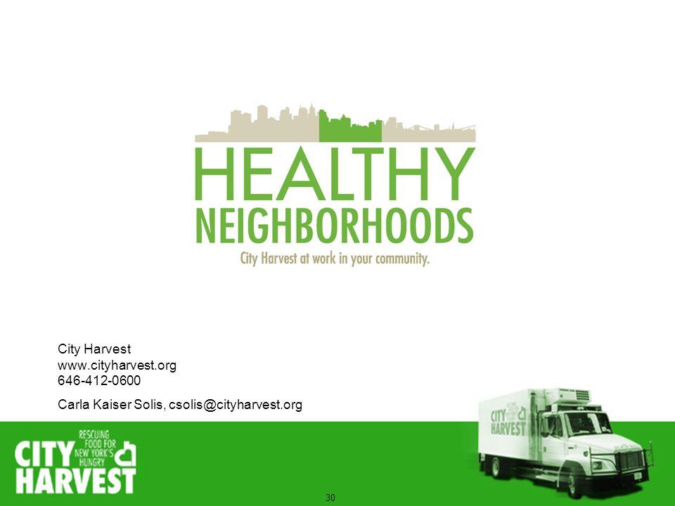 30 City Harvest www.cityharvest.org 646-412-0600 Carla Kaiser Solis, csolis@cityharvest.org