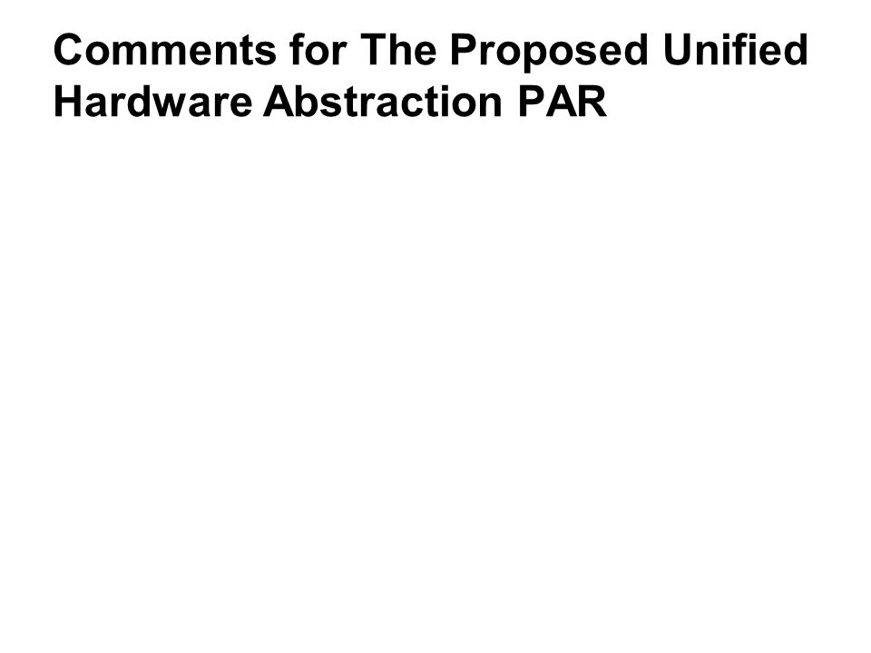 Comments for The Proposed Unified Hardware Abstraction PAR