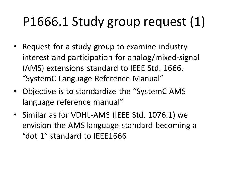 P1666.1 Study group request (1) Request for a study group to examine industry interest and participation for analog/mixed-signal (AMS) extensions standard to IEEE Std.