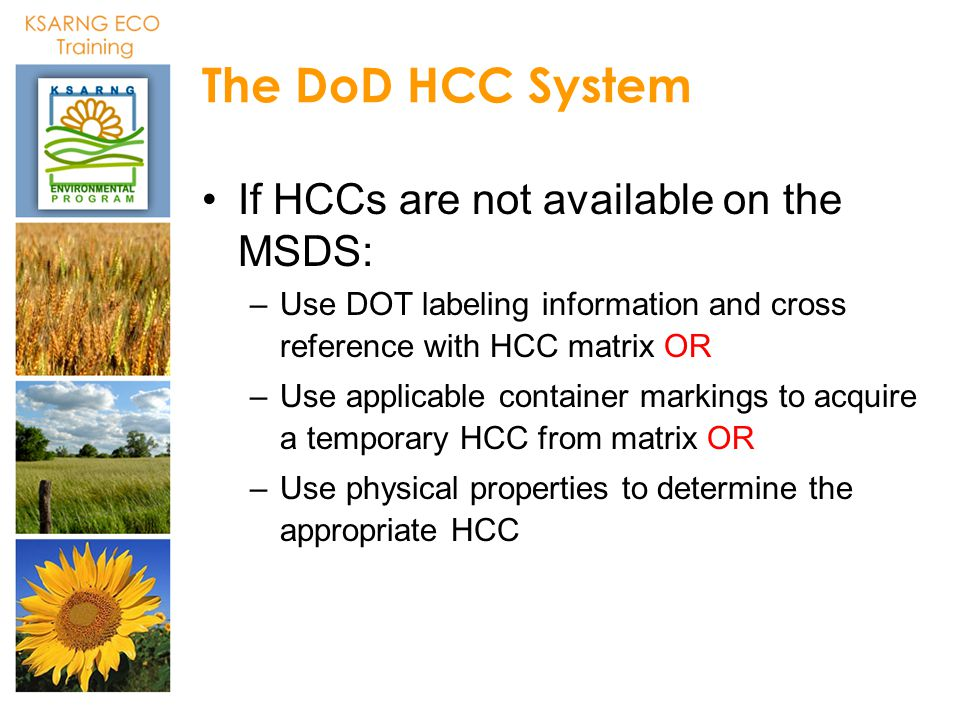 The DoD HCC System If HCCs are not available on the MSDS: –Use DOT labeling information and cross reference with HCC matrix OR –Use applicable contain