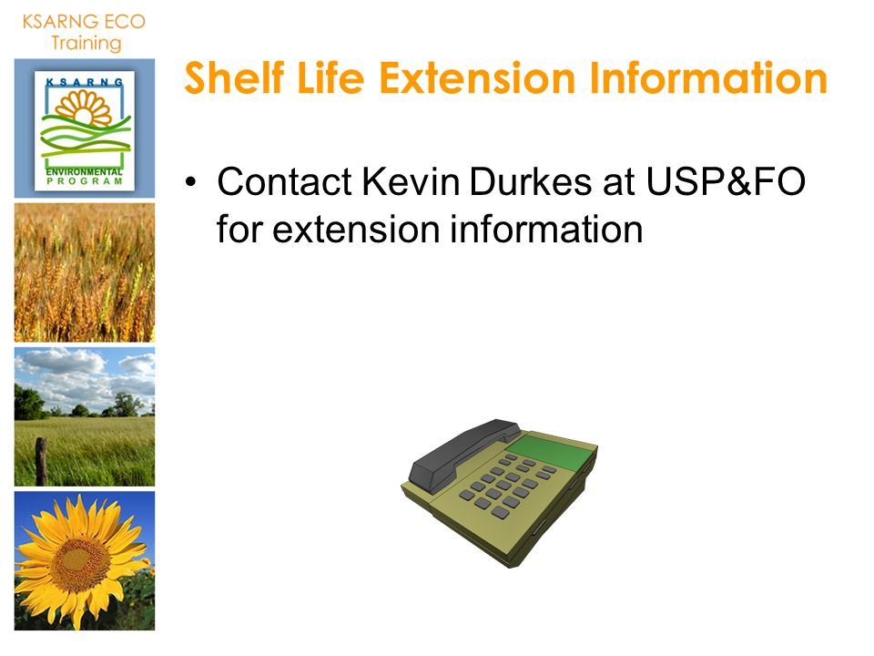 Shelf Life Extension Information Contact Kevin Durkes at USP&FO for extension information