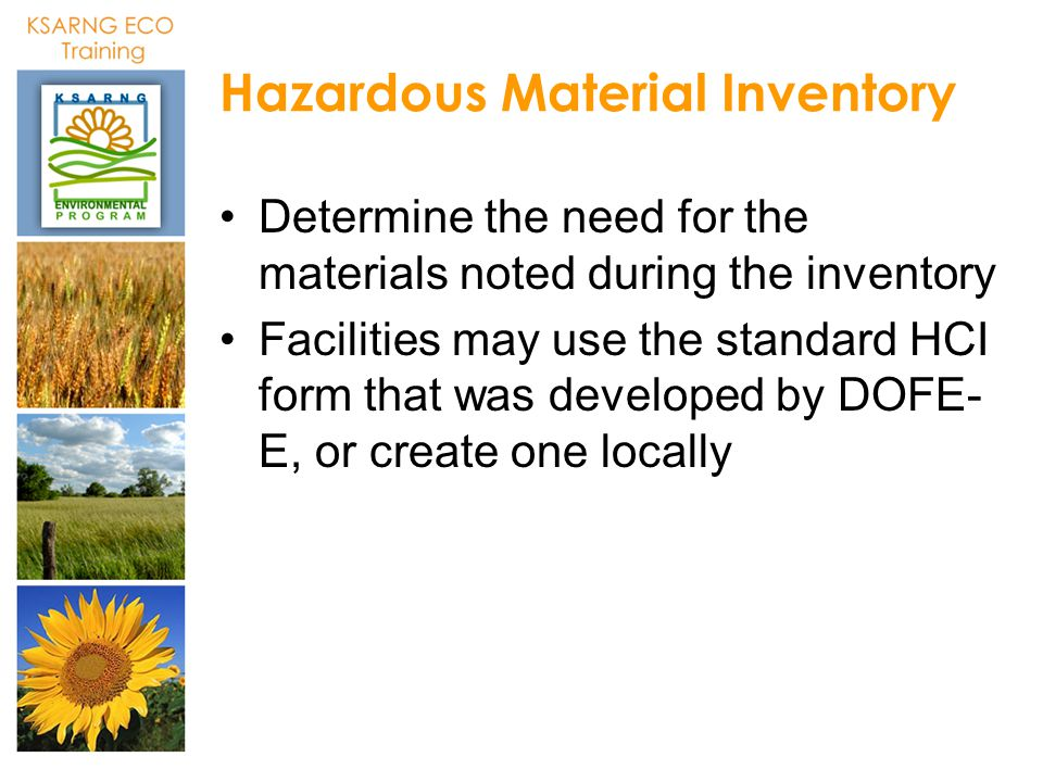 Hazardous Material Inventory Determine the need for the materials noted during the inventory Facilities may use the standard HCI form that was develop