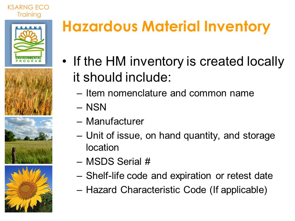 Hazardous Material Inventory If the HM inventory is created locally it should include: –Item nomenclature and common name –NSN –Manufacturer –Unit of