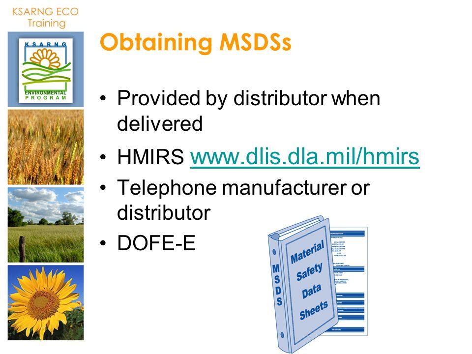 Obtaining MSDSs Provided by distributor when delivered HMIRS www.dlis.dla.mil/hmirs www.dlis.dla.mil/hmirs Telephone manufacturer or distributor DOFE-