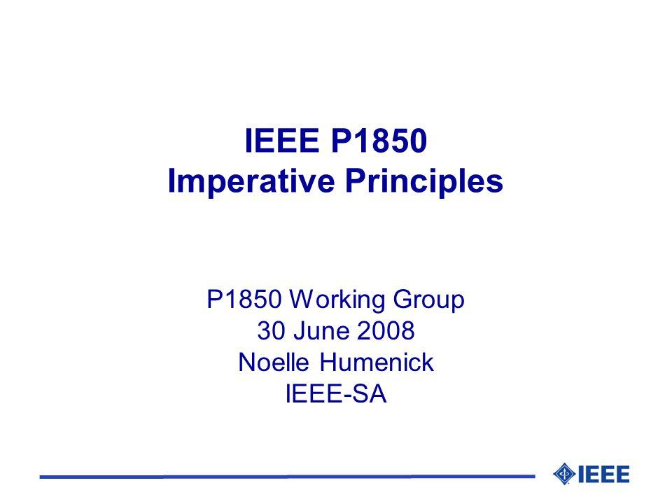 IEEE P1850 Imperative Principles P1850 Working Group 30 June 2008 Noelle Humenick IEEE-SA