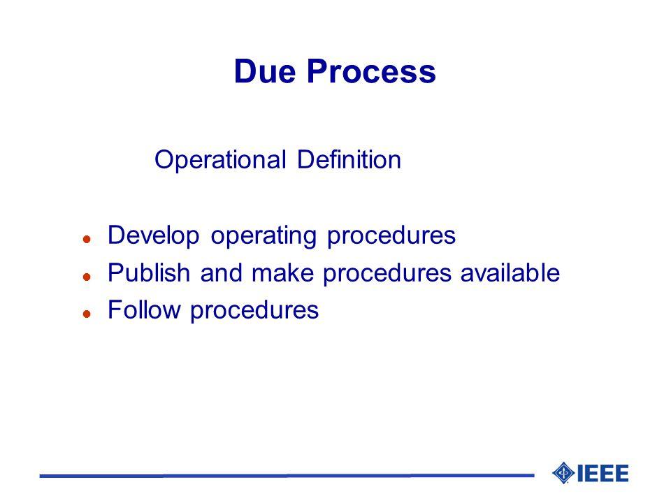 Due Process Operational Definition l Develop operating procedures l Publish and make procedures available l Follow procedures