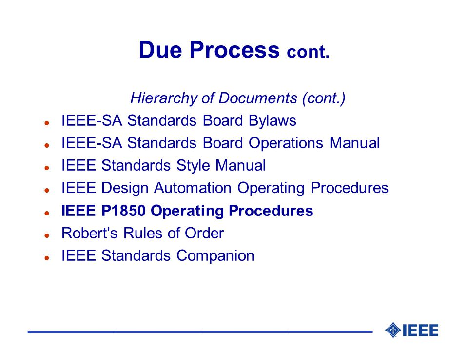 Due Process cont. Hierarchy of Documents (cont.) l IEEE-SA Standards Board Bylaws l IEEE-SA Standards Board Operations Manual l IEEE Standards Style M
