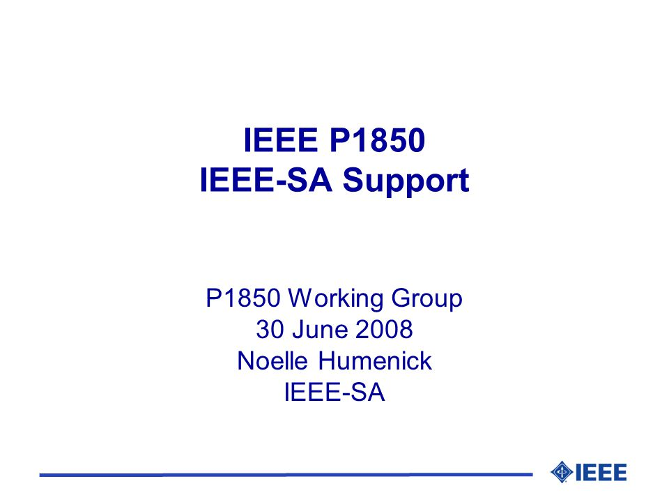 IEEE P1850 IEEE-SA Support P1850 Working Group 30 June 2008 Noelle Humenick IEEE-SA