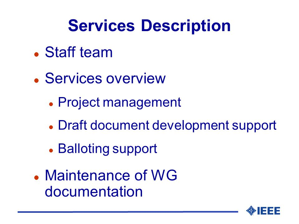 Services Description l Staff team l Services overview l Project management l Draft document development support l Balloting support l Maintenance of W