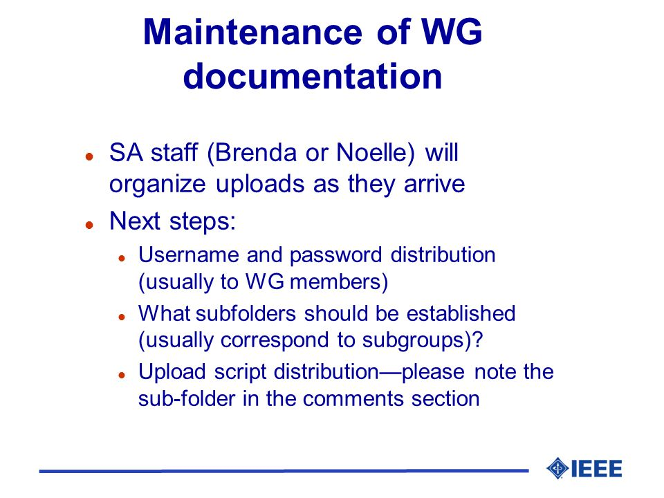 Maintenance of WG documentation l SA staff (Brenda or Noelle) will organize uploads as they arrive l Next steps: l Username and password distribution