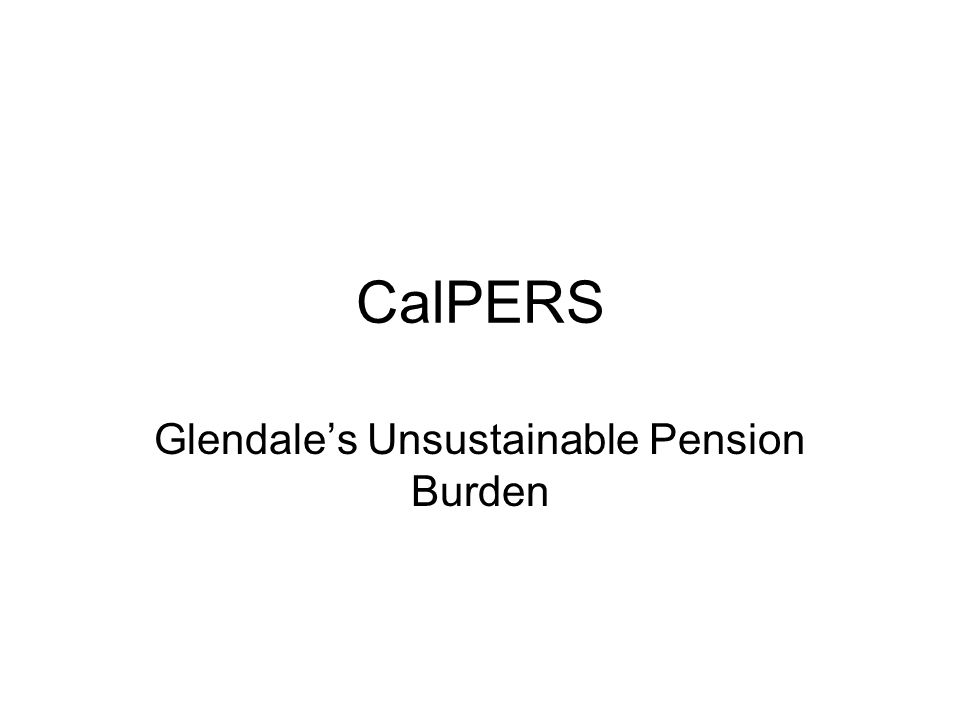 CalPERS Glendale's Unsustainable Pension Burden