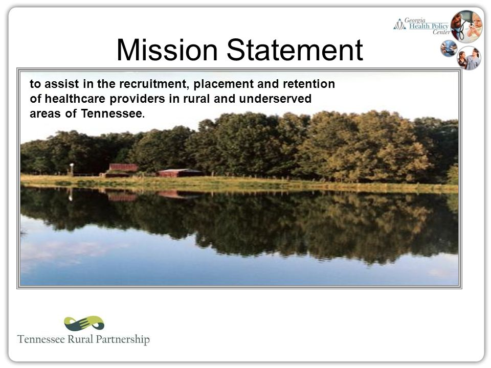 Mission Statement The mission of the TN Rural Partnership is to assist in the recruitment, referral, placement and retention of healthcare providers i