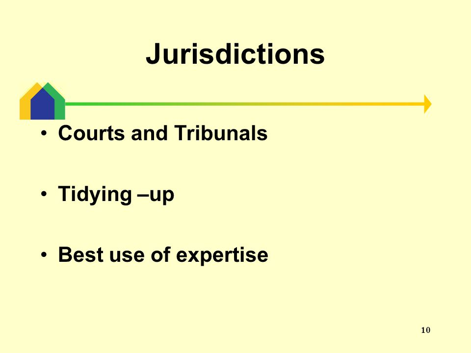 10 Jurisdictions Courts and Tribunals Tidying –up Best use of expertise