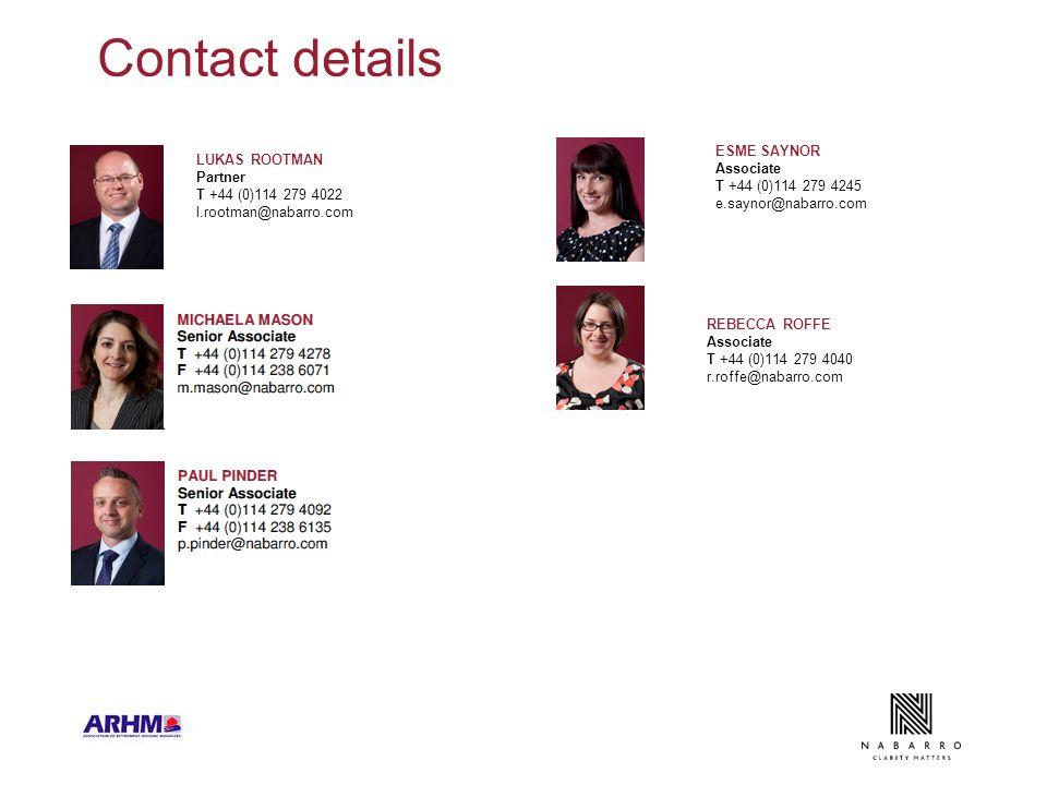 Contact details LUKAS ROOTMAN Partner T +44 (0)114 279 4022 l.rootman@nabarro.com ESME SAYNOR Associate T +44 (0)114 279 4245 e.saynor@nabarro.com REBECCA ROFFE Associate T +44 (0)114 279 4040 r.roffe@nabarro.com