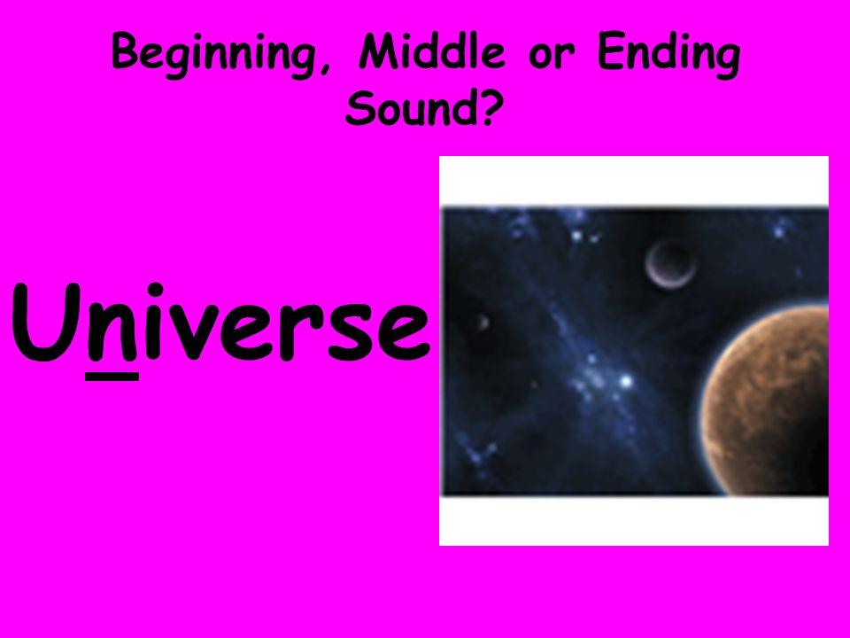 Beginning, Middle or Ending Sound? Universe