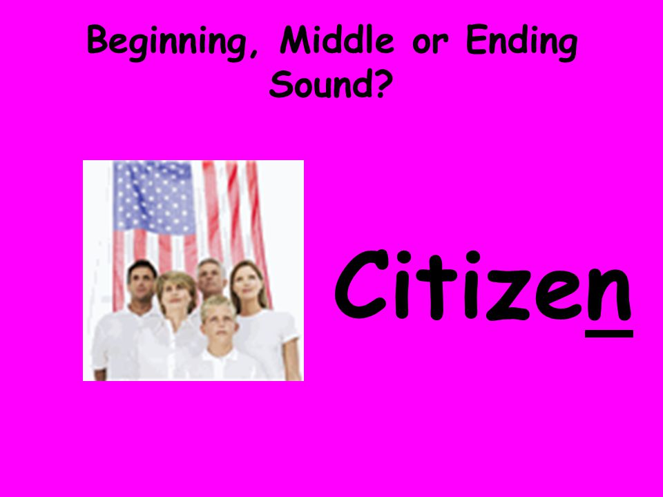 Beginning, Middle or Ending Sound? Citizen