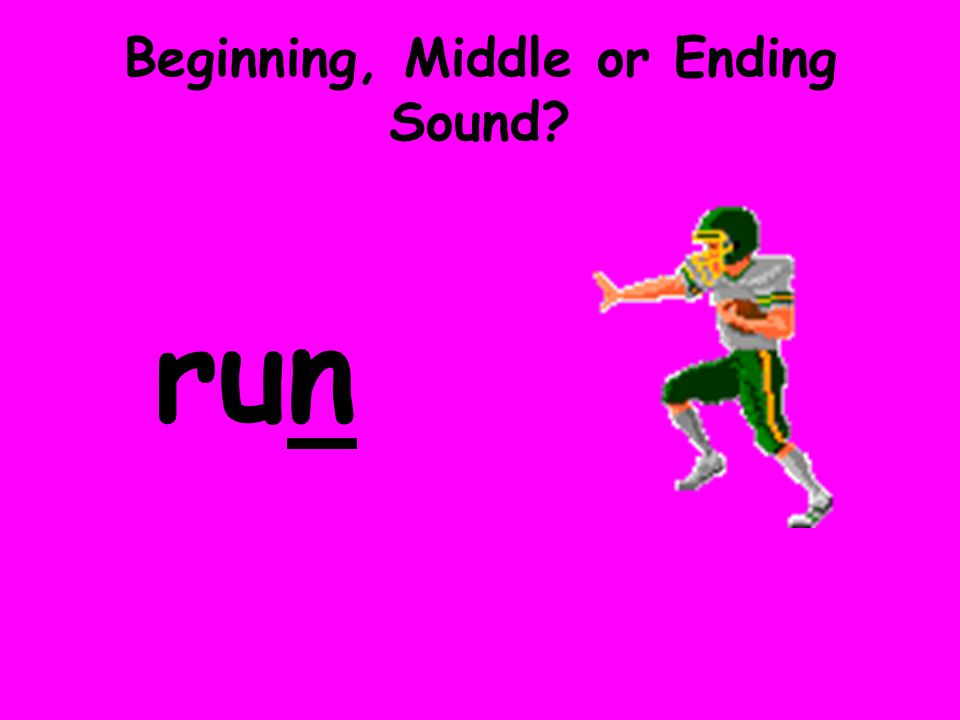Beginning, Middle or Ending Sound? run