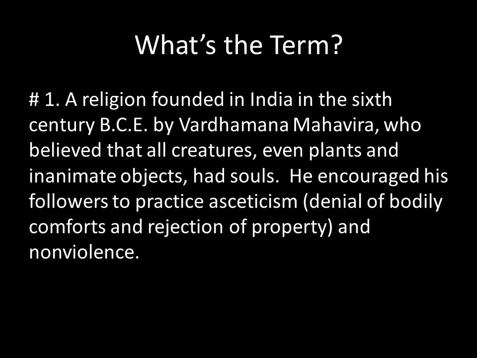 Jainism # 1.A religion founded in India in the sixth century B.C.E.