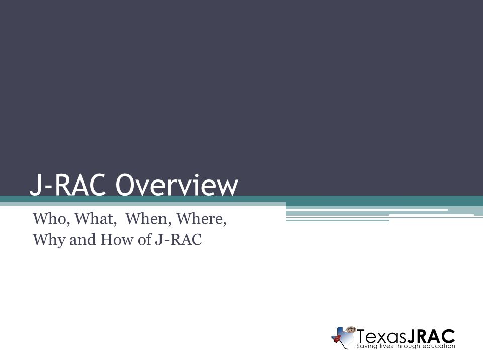 J-RAC Overview Who, What, When, Where, Why and How of J-RAC