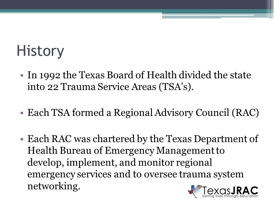 History In 1992 the Texas Board of Health divided the state into 22 Trauma Service Areas (TSA's).
