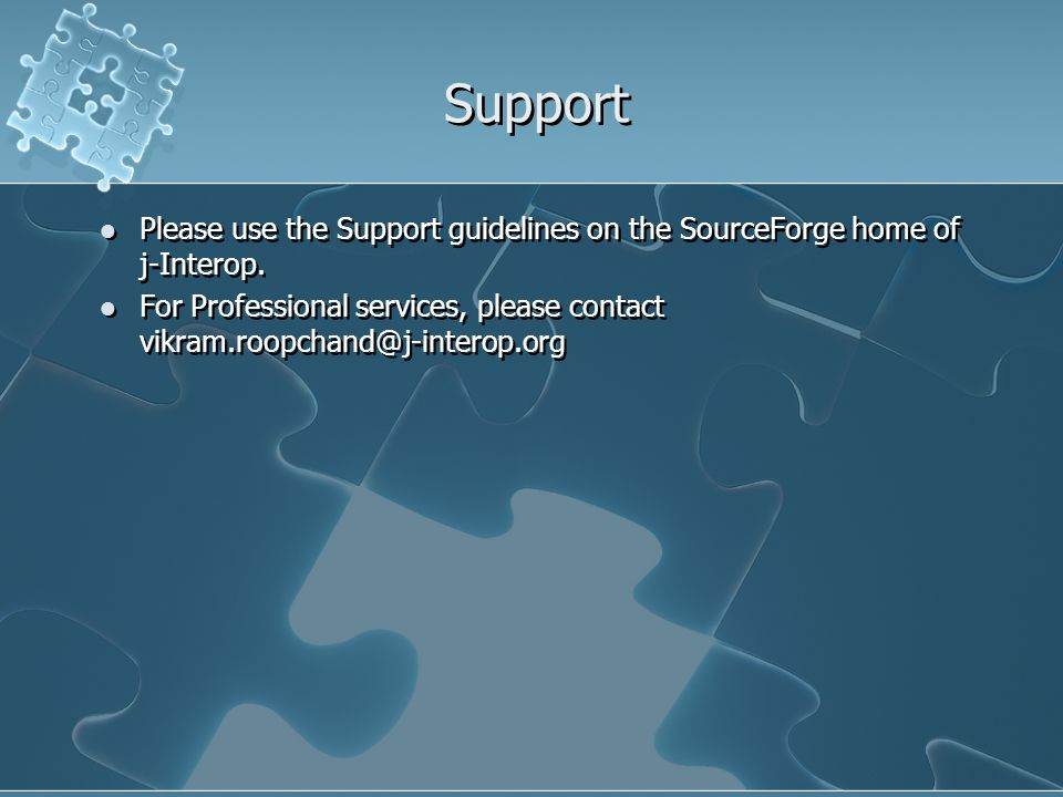Support Please use the Support guidelines on the SourceForge home of j-Interop. For Professional services, please contact vikram.roopchand@j-interop.o