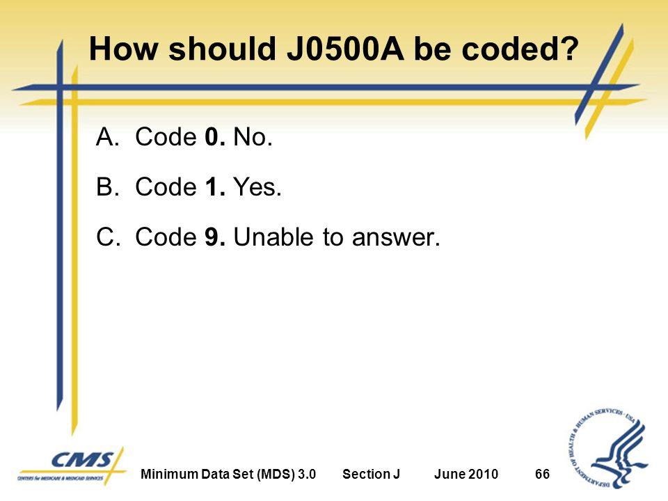 Minimum Data Set (MDS) 3.0Section JJune 201066 How should J0500A be coded.