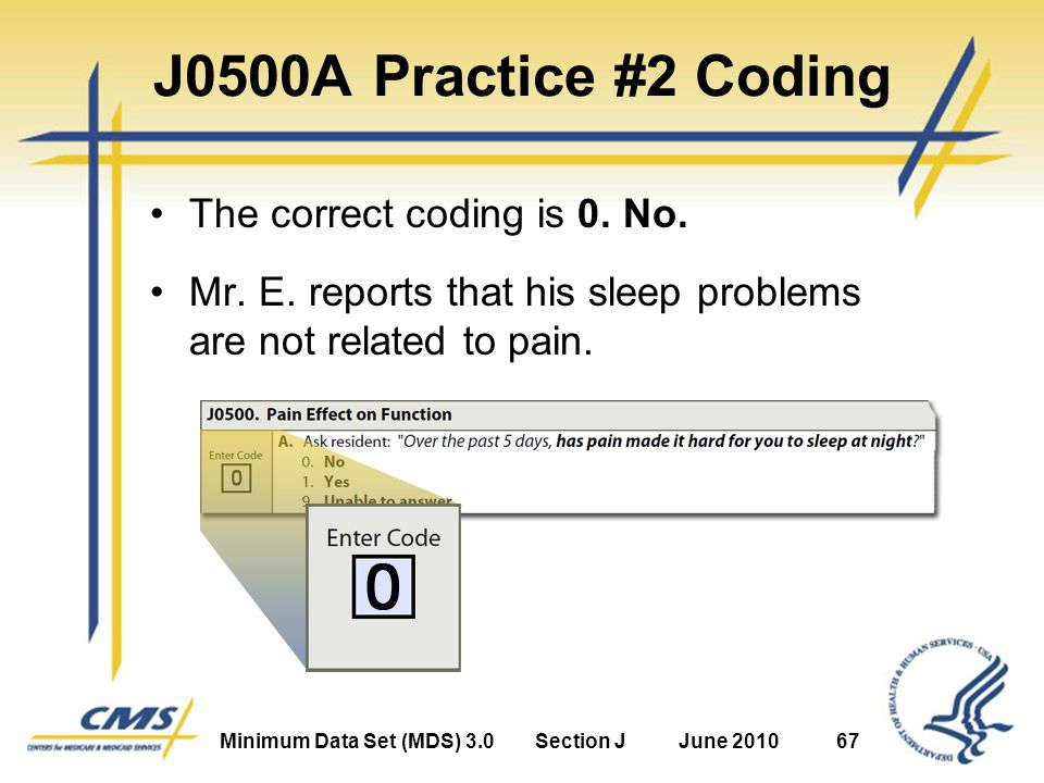 Minimum Data Set (MDS) 3.0Section JJune 201067 J0500A Practice #2 Coding The correct coding is 0.