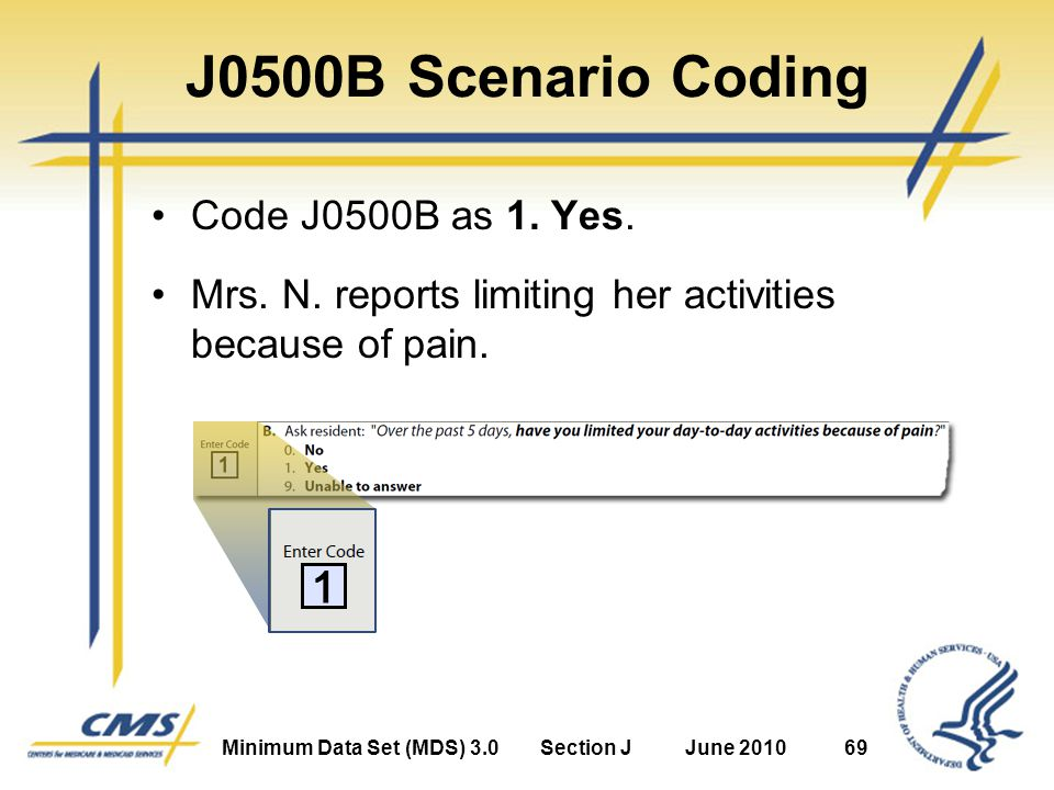 Minimum Data Set (MDS) 3.0Section JJune 201069 J0500B Scenario Coding Code J0500B as 1.