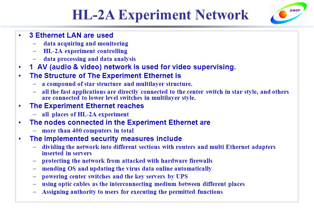 3 Ethernet LAN are used – data acquiring and monitoring – HL-2A experiment controlling – data processing and data analysis 1 AV (audio & video) network is used for video supervising.
